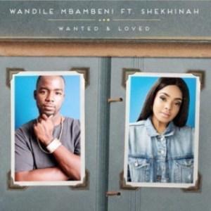 Wandile Mbambeni - Wanted and Loved  Ft. Shekhinah